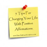 5 Tips For Changing Your Life With Positive Affirmations.