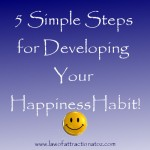 How to be Happy – Developing Your Happiness Habit.